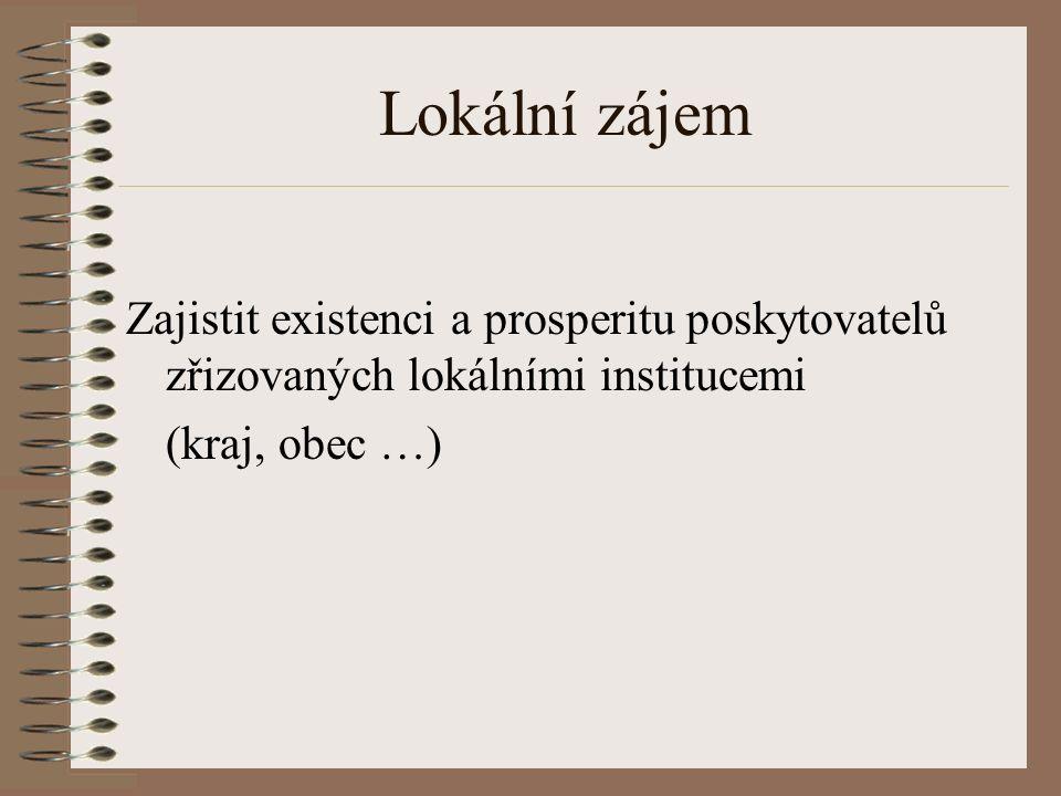 Lokální zájem Zajistit existenci a prosperitu poskytovatelů zřizovaných lokálními institucemi (kraj, obec …)