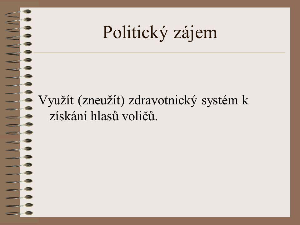 Politický zájem Využít (zneužít) zdravotnický systém k získání hlasů voličů.