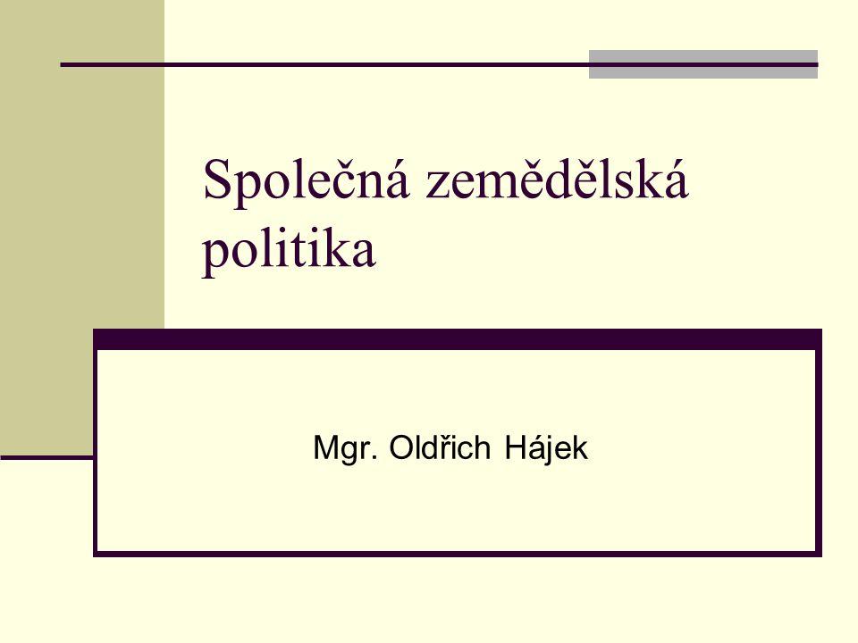 Společná zemědělská politika Mgr. Oldřich Hájek