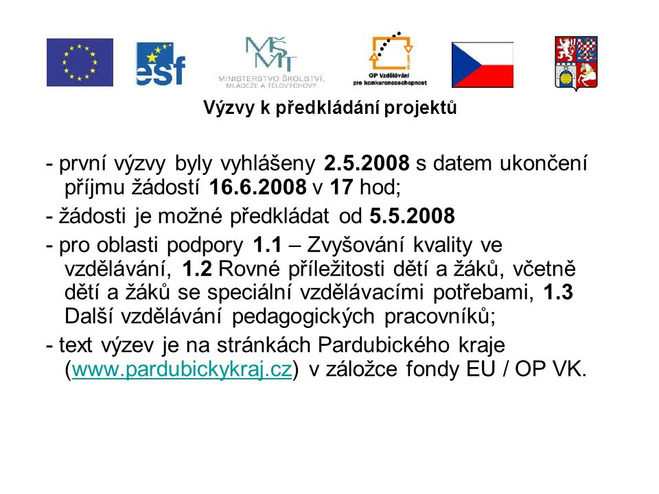 Výzvy k předkládání projektů - projekty se vyplňují v on-line aplikaci na www.eu- zadost.cz, v záložce OP VK určené pro danou oblast podpory a pro Pardubický kraj;www.eu- zadost.cz - žlutě podbarvená políčka jsou povinná, musí být vyplněna; - žádost se předkládá 1 x v listinné podobě, 1 x ve formě webové žádosti, 1 x v elektronické podobě ve formátu.pdf; - žádost podaná on-line v aplikace Benefit 7 musí být finalizovaná, klíč listinné a elektronické verze musí být shodné.