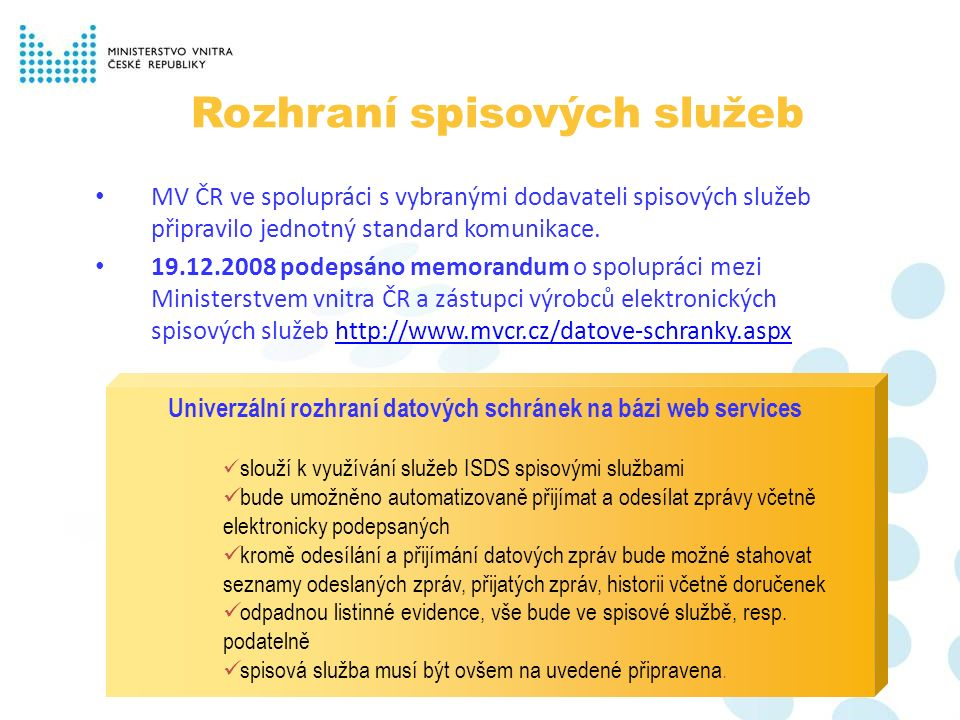 Rozhraní spisových služeb MV ČR ve spolupráci s vybranými dodavateli spisových služeb připravilo jednotný standard komunikace. 19.12.2008 podepsáno me