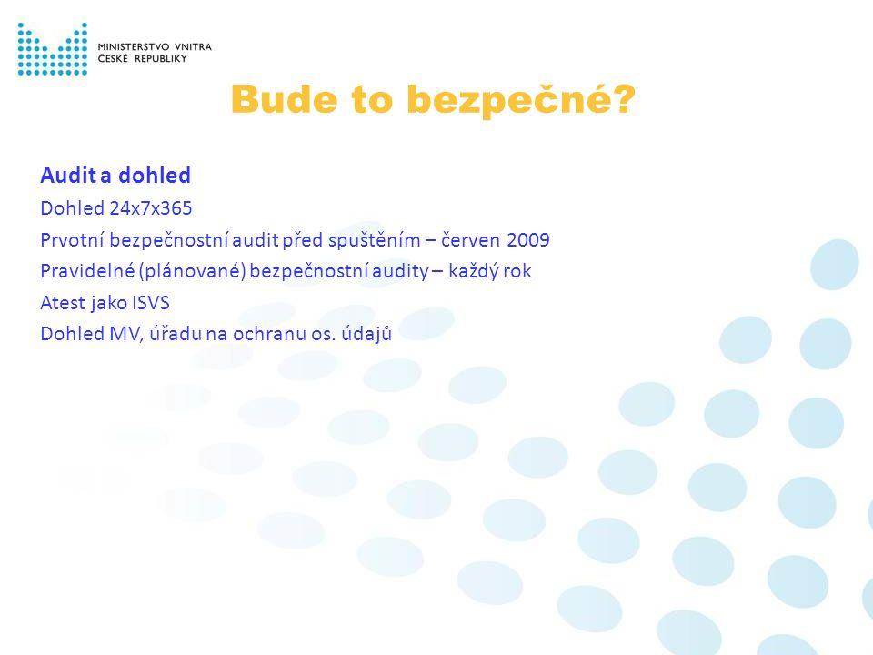 Audit a dohled Dohled 24x7x365 Prvotní bezpečnostní audit před spuštěním – červen 2009 Pravidelné (plánované) bezpečnostní audity – každý rok Atest jako ISVS Dohled MV, úřadu na ochranu os.