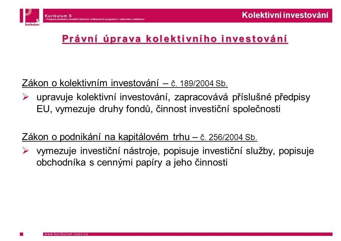 Kolektivní investování Právní úprava kolektivního investování Zákon o kolektivním investování – č.
