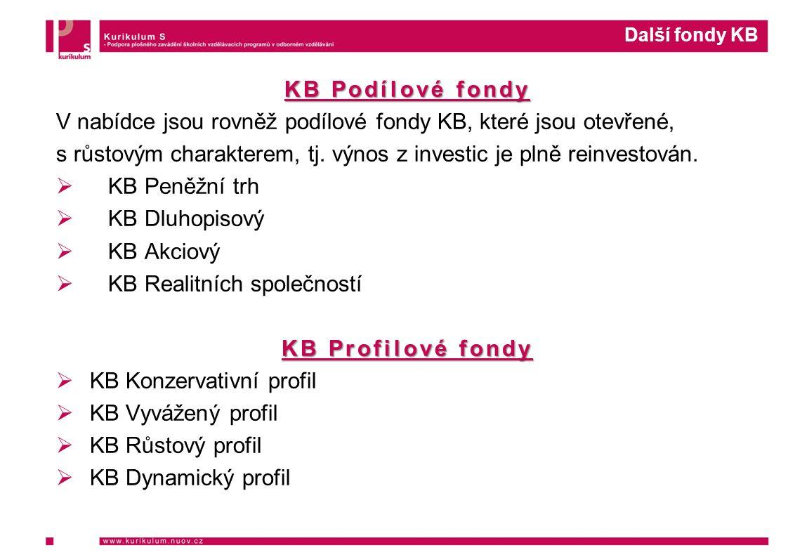 Další fondy KB KB Podílové fondy V nabídce jsou rovněž podílové fondy KB, které jsou otevřené, s růstovým charakterem, tj.