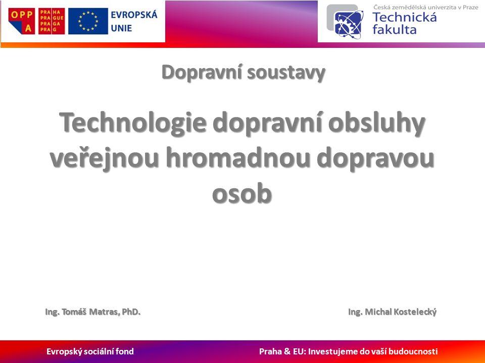 Evropský sociální fond Praha & EU: Investujeme do vaší budoucnosti Dopravní soustavy Ing.