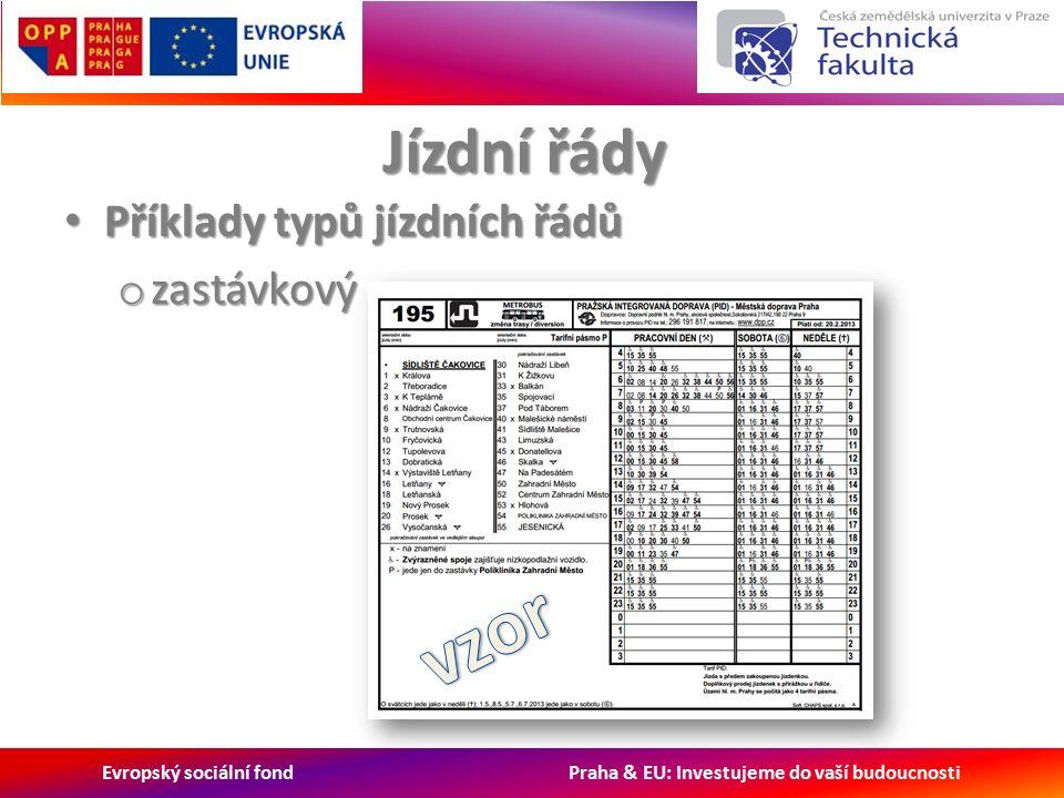 Evropský sociální fond Praha & EU: Investujeme do vaší budoucnosti Jízdní řády Příklady typů jízdních řádů Příklady typů jízdních řádů o zastávkový
