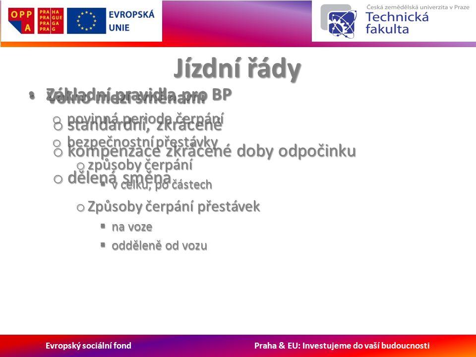Evropský sociální fond Praha & EU: Investujeme do vaší budoucnosti Jízdní řády Volno mezi směnami Volno mezi směnami o standardní, zkrácené o kompenzace zkrácené doby odpočinku o dělená směna Základní pravidla pro BP Základní pravidla pro BP o povinná perioda čerpání o bezpečnostní přestávky o způsoby čerpání  v celku, po částech o Způsoby čerpání přestávek  na voze  odděleně od vozu