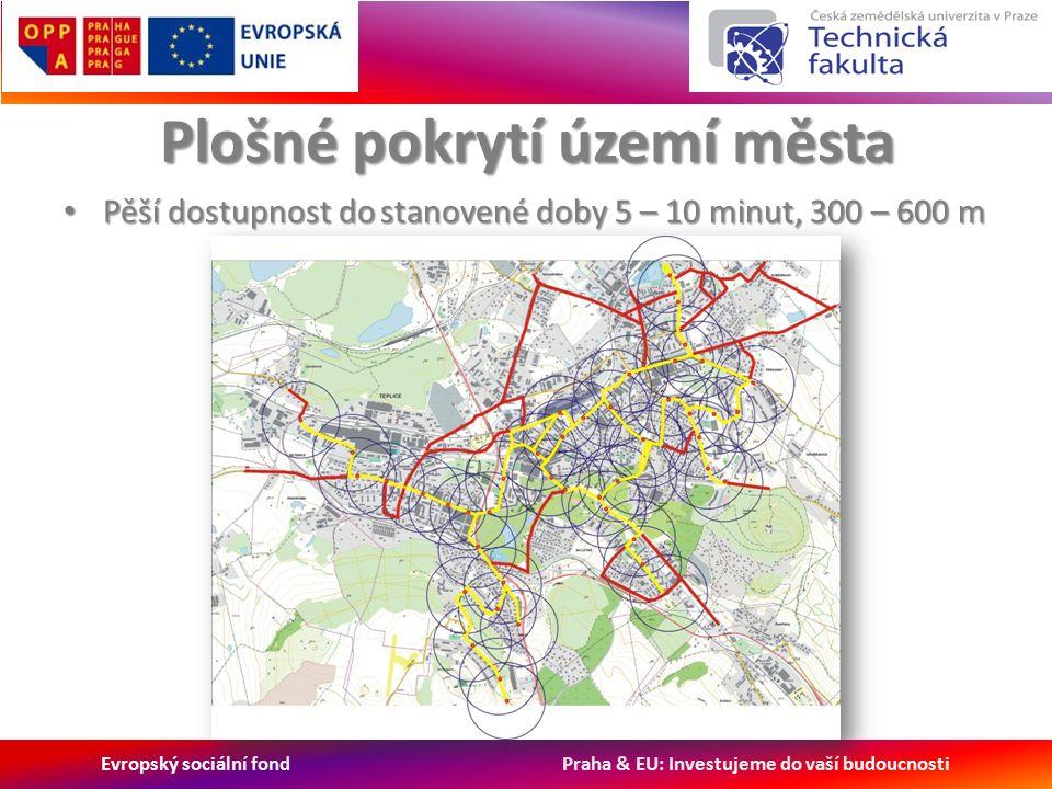Evropský sociální fond Praha & EU: Investujeme do vaší budoucnosti Plošné pokrytí území města Pěší dostupnost do stanovené doby 5 – 10 minut, 300 – 600 m Pěší dostupnost do stanovené doby 5 – 10 minut, 300 – 600 m