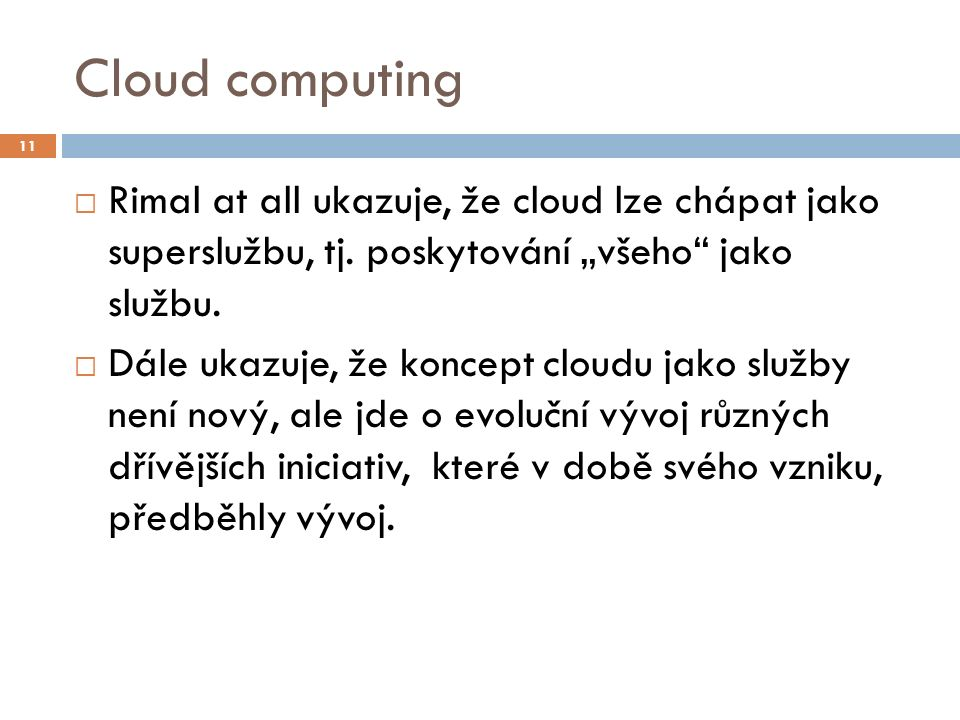 """Cloud computing  Rimal at all ukazuje, že cloud lze chápat jako superslužbu, tj. poskytování """"všeho"""" jako službu.  Dále ukazuje, že koncept cloudu j"""