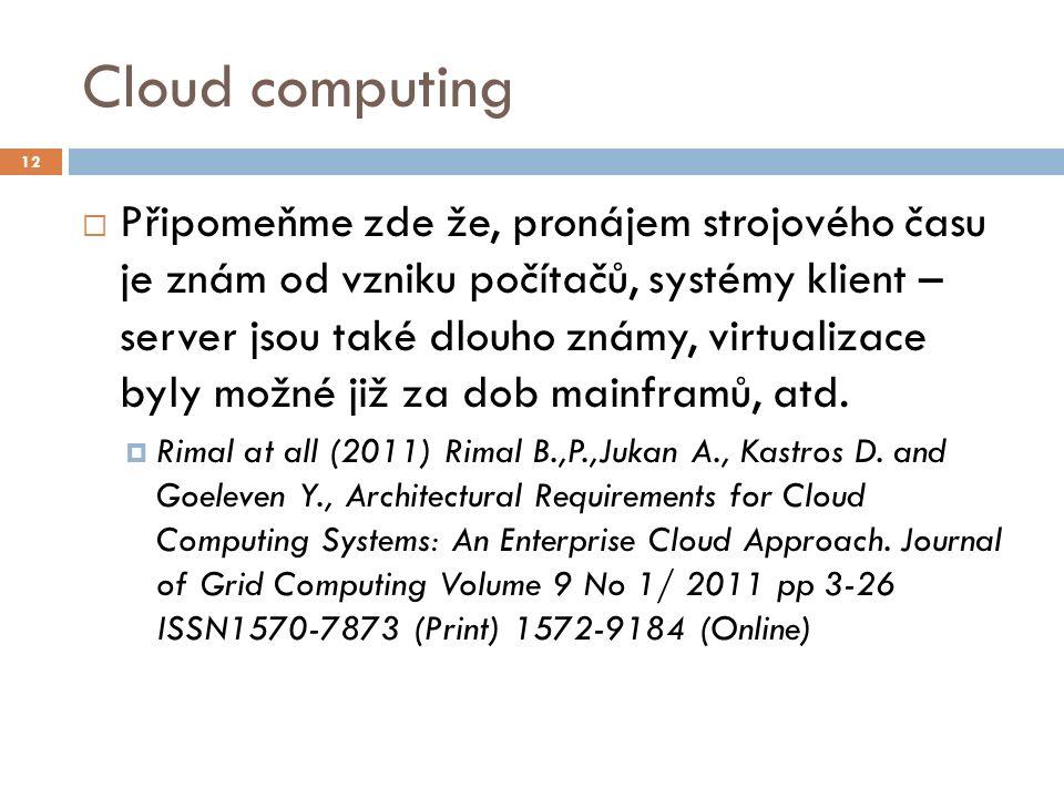 Cloud computing  Připomeňme zde že, pronájem strojového času je znám od vzniku počítačů, systémy klient – server jsou také dlouho známy, virtualizace
