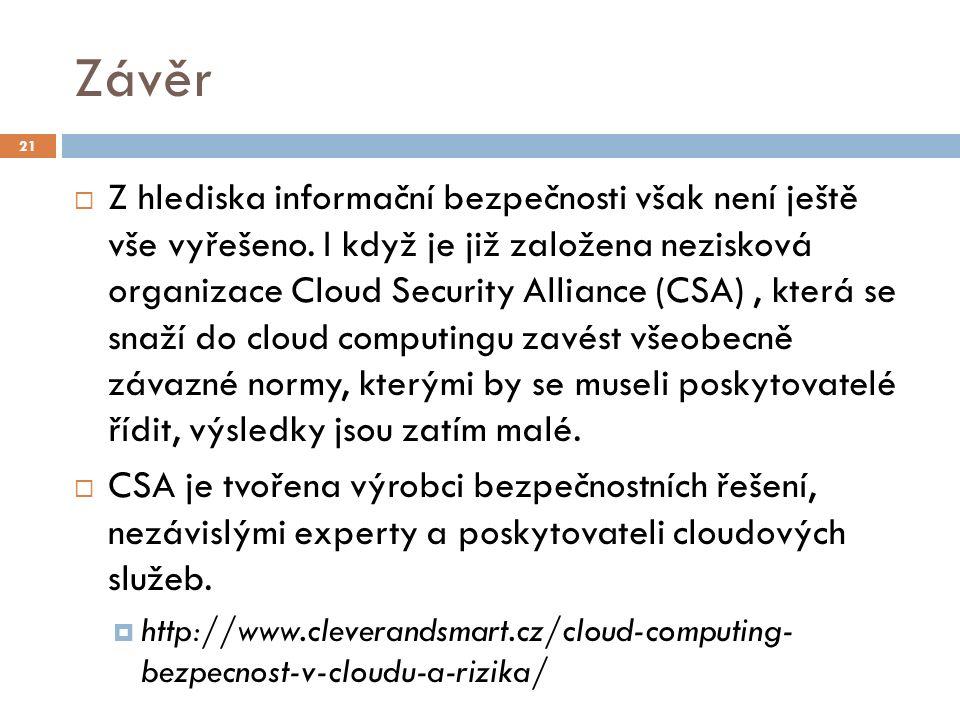 Závěr  Z hlediska informační bezpečnosti však není ještě vše vyřešeno. I když je již založena nezisková organizace Cloud Security Alliance (CSA), kte