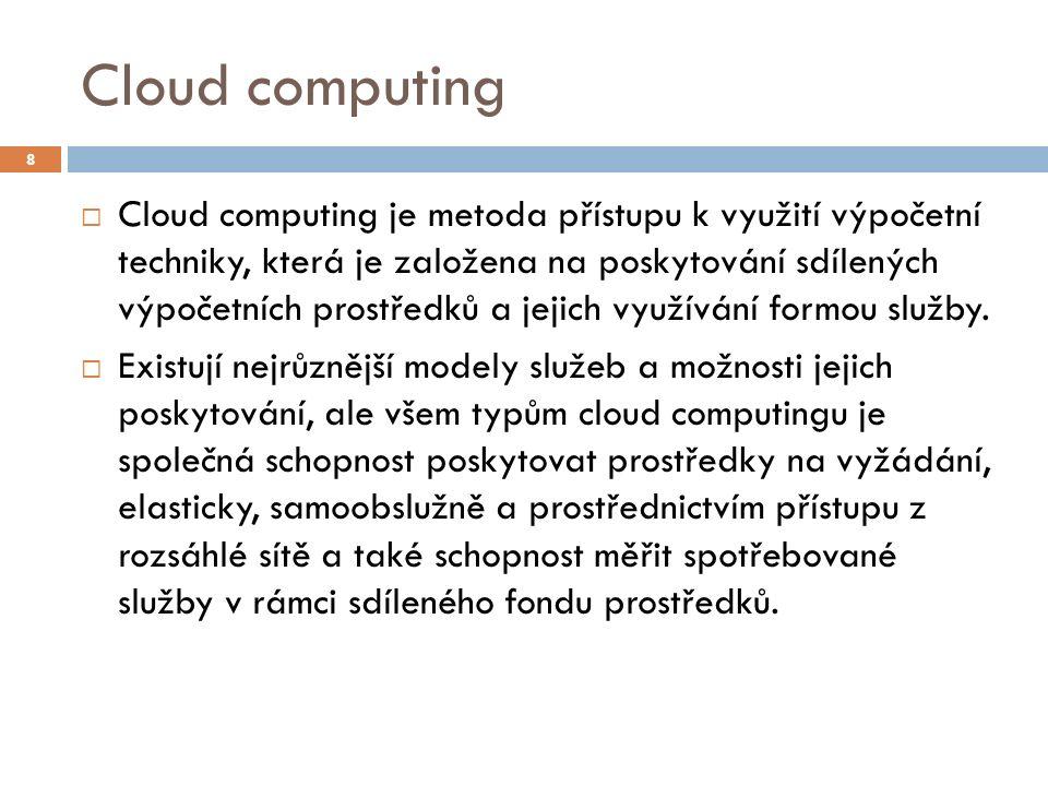 Cloud computing – cloud services  Služby cloudu můžeme dělit na:  Infrastrukturní služby poskytované v prostředí pro cloud computing, které zajišťují splnění požadavků ustanovených v dohodě o úrovni poskytovaných služeb (např.
