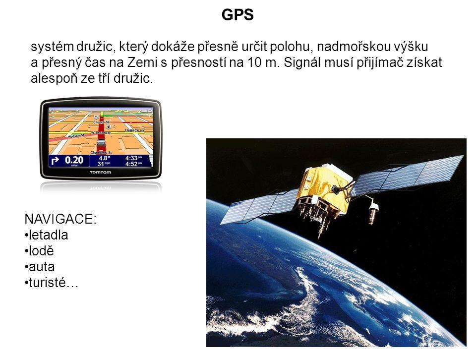 GPS systém družic, který dokáže přesně určit polohu, nadmořskou výšku a přesný čas na Zemi s přesností na 10 m. Signál musí přijímač získat alespoň ze