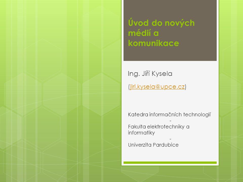 Úvod do nových médií a komunikace Ing.