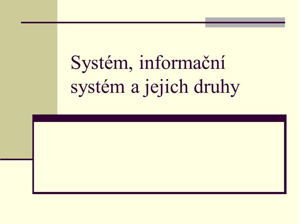 Systém, informační systém a jejich druhy