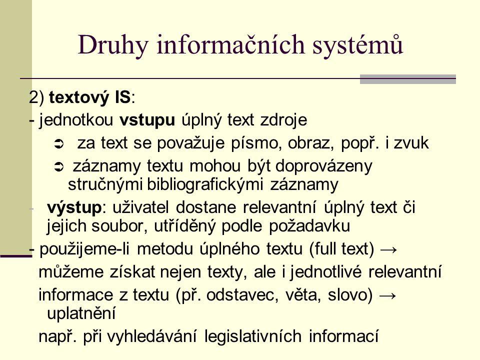 Druhy informačních systémů 2) textový IS: - jednotkou vstupu úplný text zdroje  za text se považuje písmo, obraz, popř.