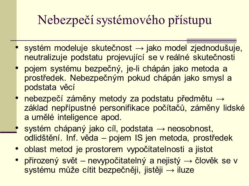 Nebezpečí systémového přístupu systém modeluje skutečnost → jako model zjednodušuje, neutralizuje podstatu projevující se v reálné skutečnosti pojem systému bezpečný, je-li chápán jako metoda a prostředek.