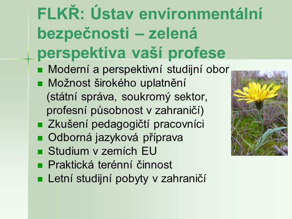 FLKŘ: Ústav environmentální bezpečnosti – zelená perspektiva vaší profese Moderní a perspektivní studijní obor Možnost širokého uplatnění (státní sprá