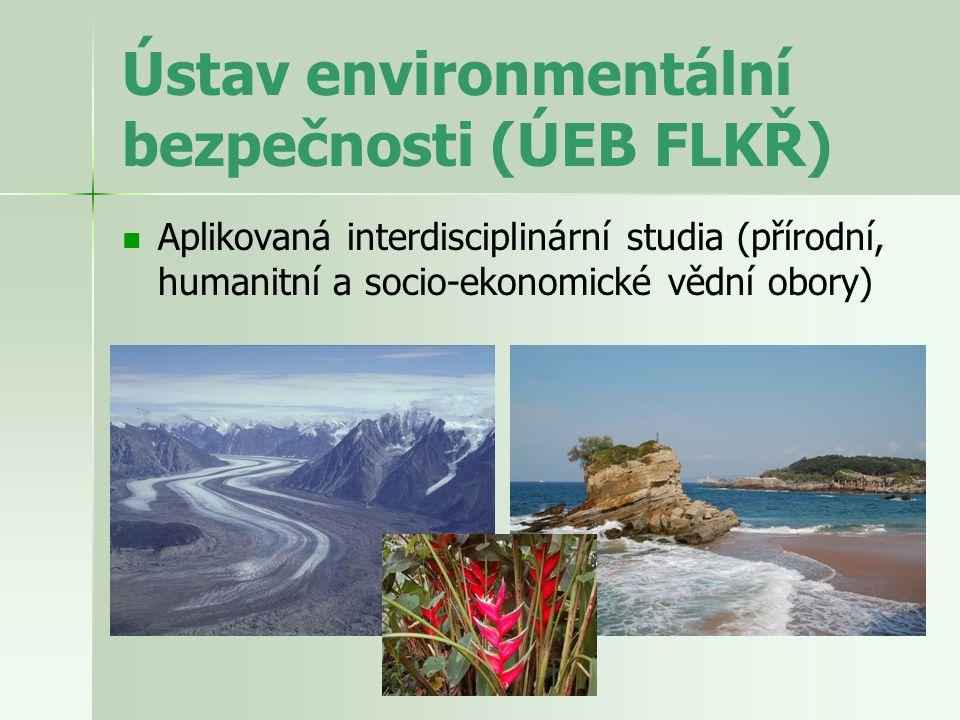 Ústav environmentální bezpečnosti (ÚEB FLKŘ) Aktuální vědecko-výzkumná činnost Studium globálního klimatického vývoje a změn v přírodním prostředí (Evropa, Asie) Environmentální management a ochrana biodiverzity (EU, Sibiř, Dálný Východ) Možnost účasti studentů na konferencích, jazykových pobytových kurzech a terénní environmentální praxi v zahraničí.