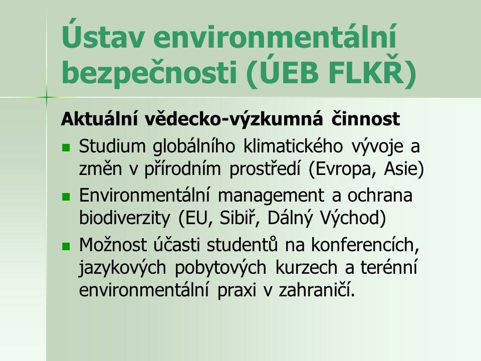 Ústav environmentální bezpečnosti (ÚEB FLKŘ) Aktuální vědecko-výzkumná činnost Studium globálního klimatického vývoje a změn v přírodním prostředí (Ev
