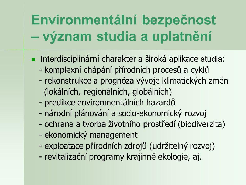 Environmentální bezpečnost – význam studia a uplatnění Inter disciplinární charakter a široká aplikace studia : - komplexní chápání přírodních procesů