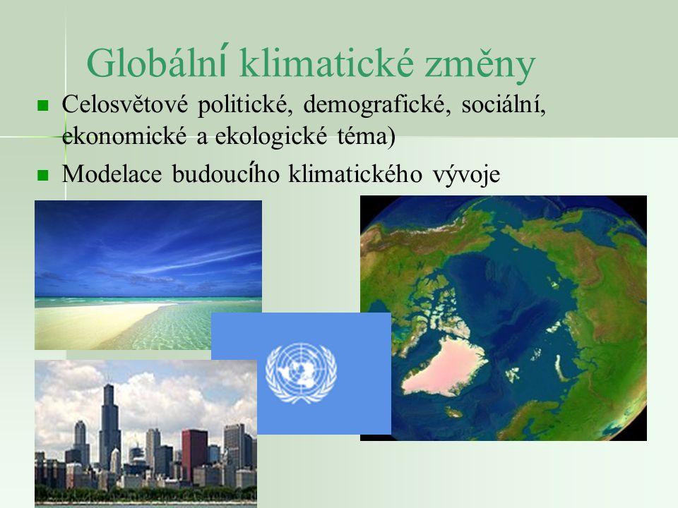 Globáln í klimatické změny Celosvětové politické, demografické, sociální, ekonomické a ekologické téma) Modelace budouc í ho klimatického vývoje