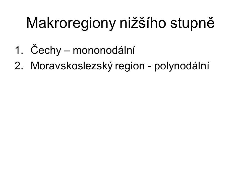 Makroregiony nižšího stupně 1.Čechy – mononodální 2.Moravskoslezský region - polynodální