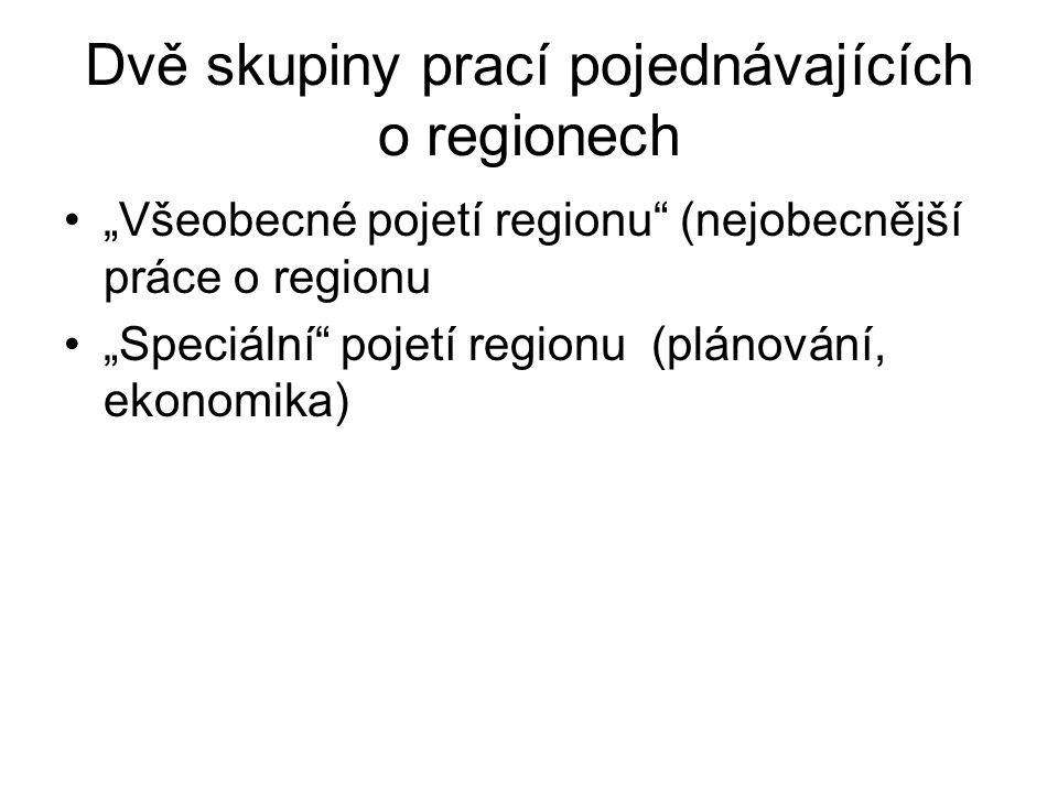 """Dvě skupiny prací pojednávajících o regionech """"Všeobecné pojetí regionu (nejobecnější práce o regionu """"Speciální pojetí regionu (plánování, ekonomika)"""