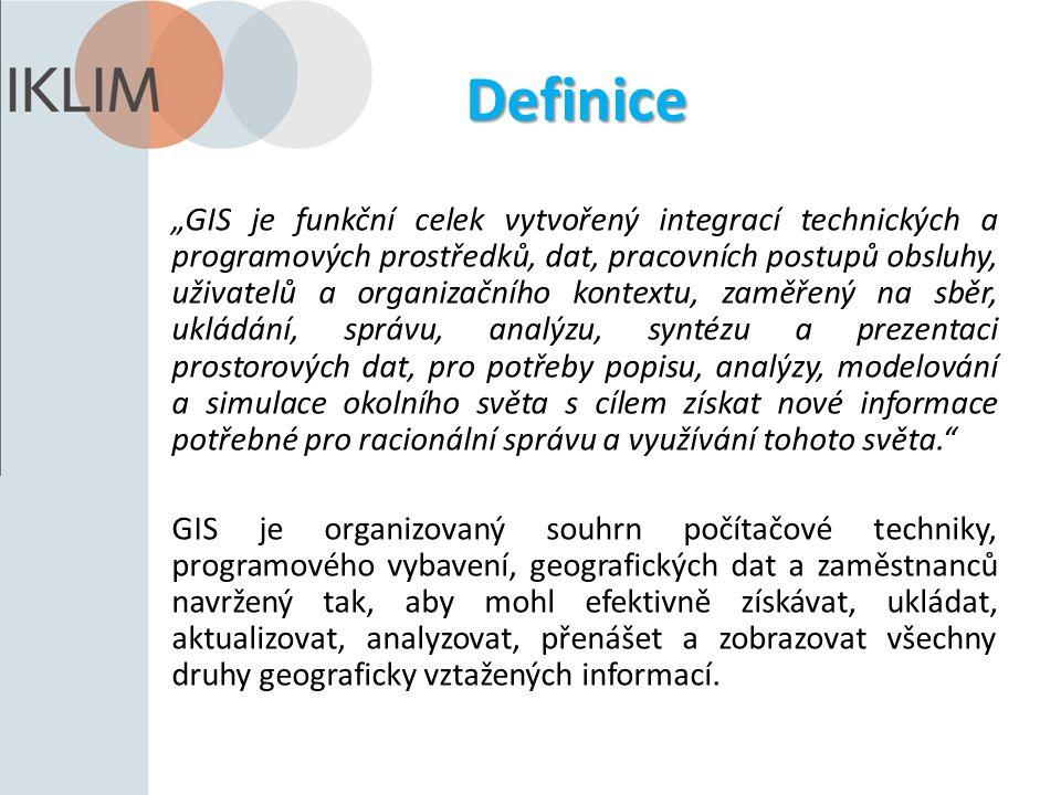 """Definice """"GIS je funkční celek vytvořený integrací technických a programových prostředků, dat, pracovních postupů obsluhy, uživatelů a organizačního kontextu, zaměřený na sběr, ukládání, správu, analýzu, syntézu a prezentaci prostorových dat, pro potřeby popisu, analýzy, modelování a simulace okolního světa s cílem získat nové informace potřebné pro racionální správu a využívání tohoto světa. GIS je organizovaný souhrn počítačové techniky, programového vybavení, geografických dat a zaměstnanců navržený tak, aby mohl efektivně získávat, ukládat, aktualizovat, analyzovat, přenášet a zobrazovat všechny druhy geograficky vztažených informací."""