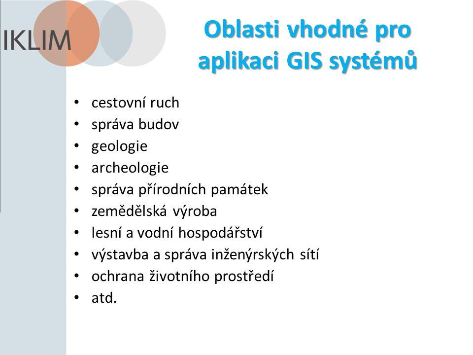Oblasti vhodné pro aplikaci GIS systémů cestovní ruch správa budov geologie archeologie správa přírodních památek zemědělská výroba lesní a vodní hosp
