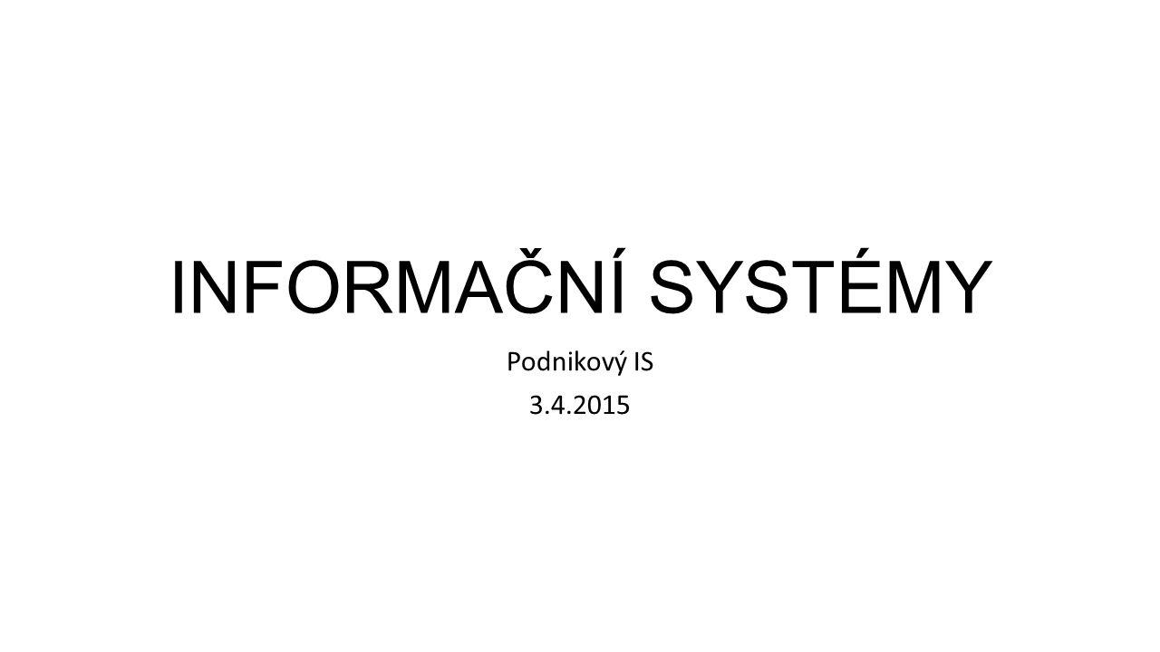 INFORMAČNÍ SYSTÉMY Podnikový IS 3.4.2015
