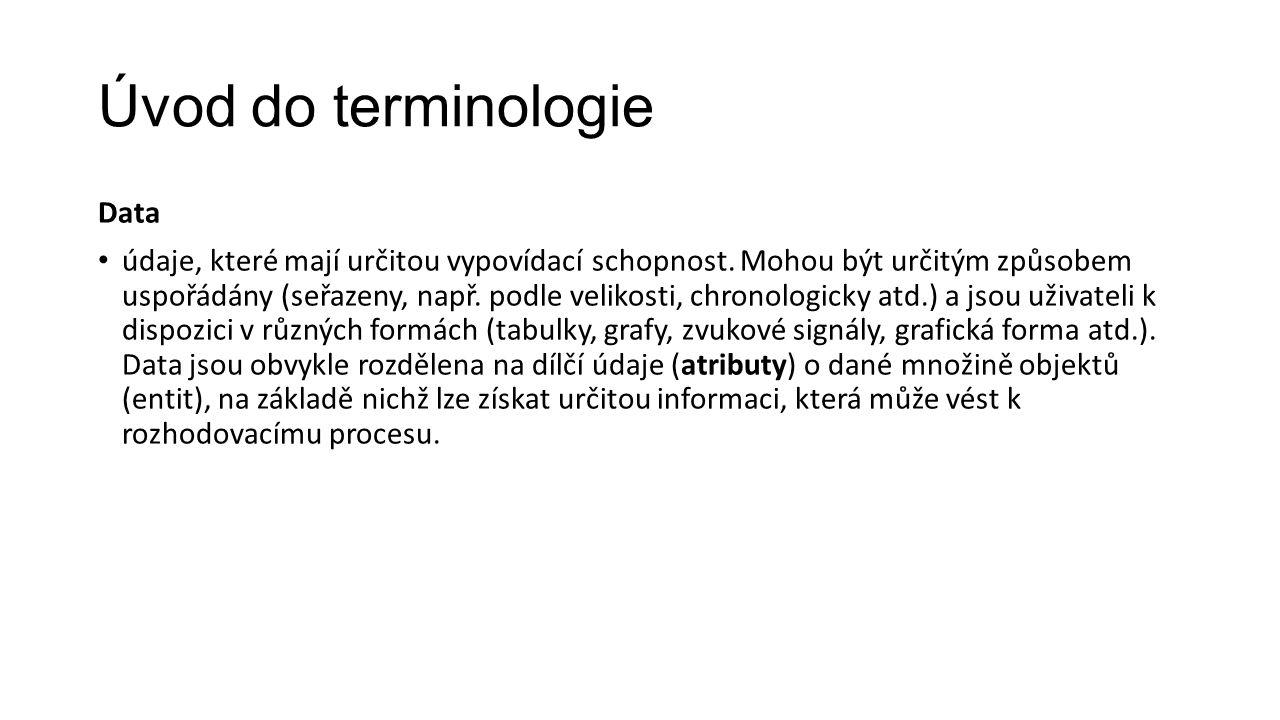 Úvod do terminologie Data údaje, které mají určitou vypovídací schopnost.