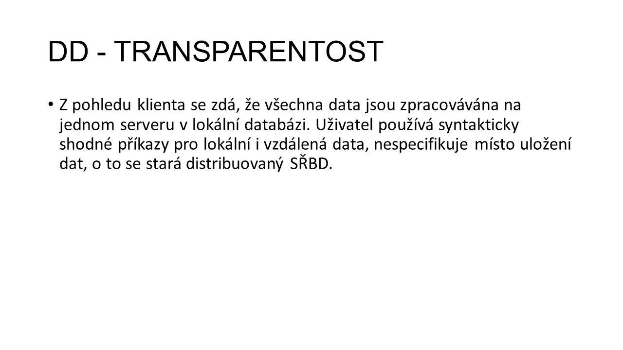 DD - TRANSPARENTOST Z pohledu klienta se zdá, že všechna data jsou zpracovávána na jednom serveru v lokální databázi.