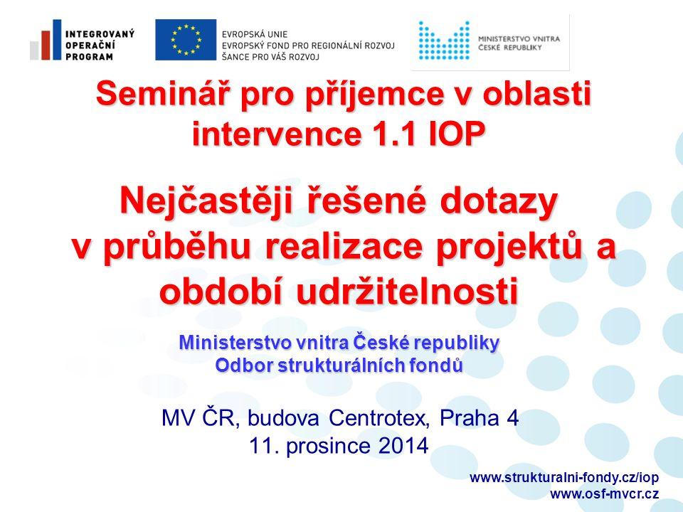 www.strukturalni-fondy.cz/iop www.osf-mvcr.cz Osnova prezentace  Aktuální informace  Nejčastěji řešené dotazy v průběhu realizace a období udržitelnosti projektů (FAQs)  Dotazy, diskuze
