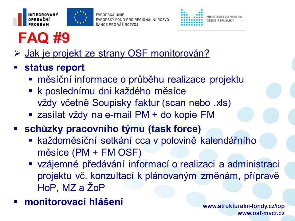 FAQ #9  Jak je projekt ze strany OSF monitorován?  status report  měsíční informace o průběhu realizace projektu  k poslednímu dni každého měsíce