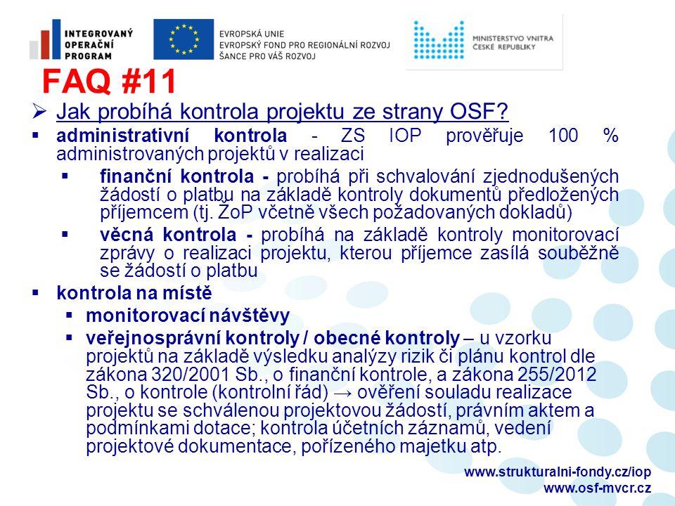 FAQ #11  Jak probíhá kontrola projektu ze strany OSF?  administrativní kontrola - ZS IOP prověřuje 100 % administrovaných projektů v realizaci  fin