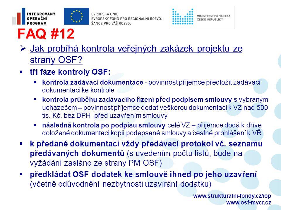 FAQ #12  Jak probíhá kontrola veřejných zakázek projektu ze strany OSF?  tři fáze kontroly OSF:  kontrola zadávací dokumentace - povinnost příjemce