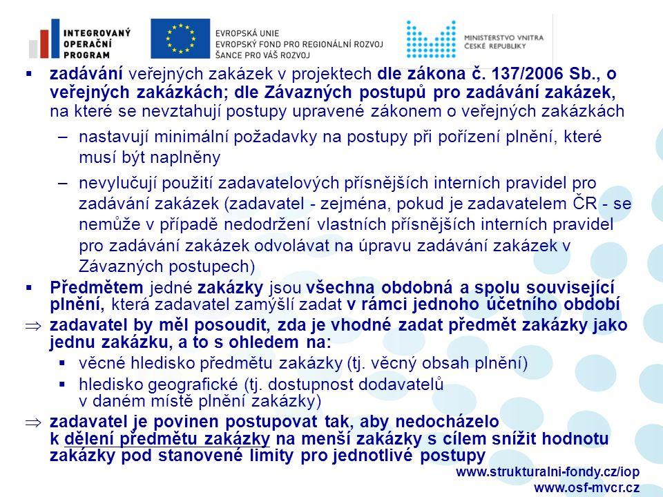  zadávání veřejných zakázek v projektech dle zákona č. 137/2006 Sb., o veřejných zakázkách; dle Závazných postupů pro zadávání zakázek, na které se n