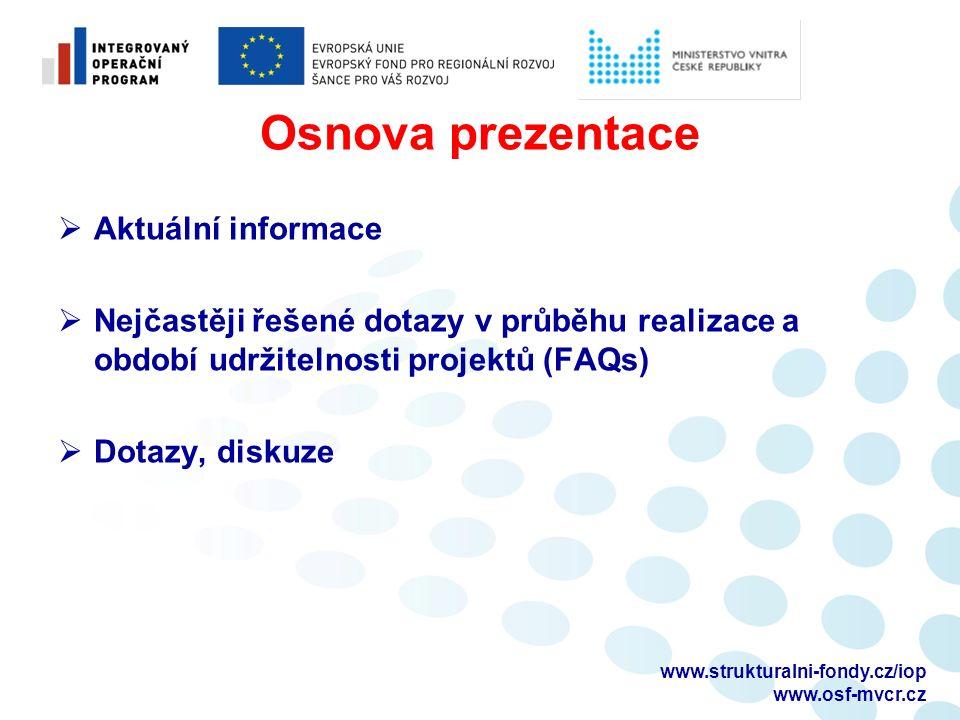 www.strukturalni-fondy.cz/iop www.osf-mvcr.cz Osnova prezentace  Aktuální informace  Nejčastěji řešené dotazy v průběhu realizace a období udržiteln