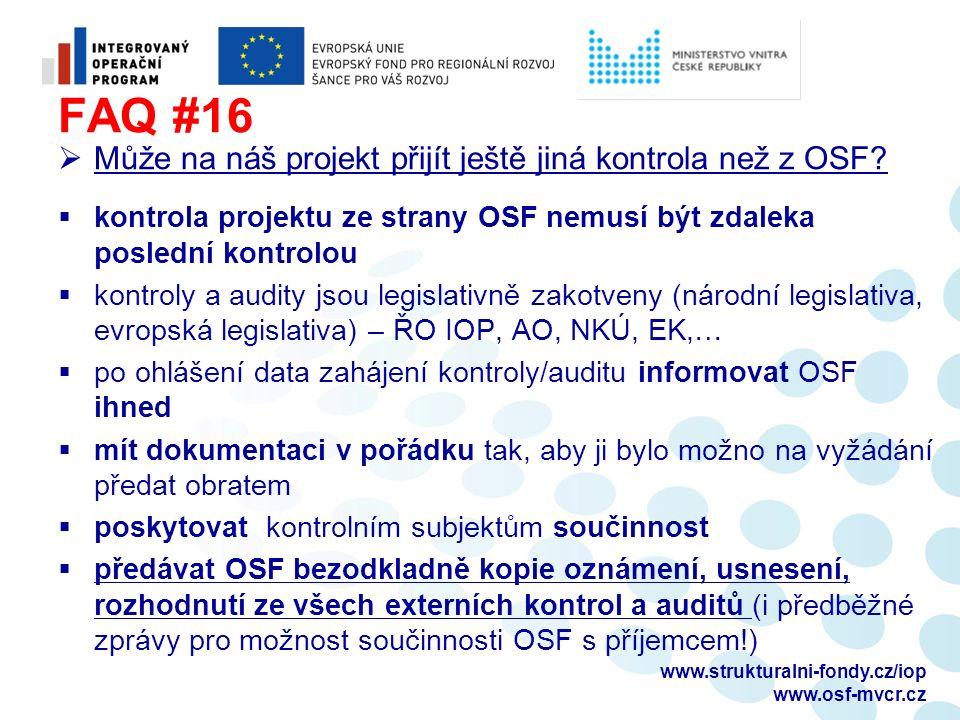 FAQ #16  Může na náš projekt přijít ještě jiná kontrola než z OSF?  kontrola projektu ze strany OSF nemusí být zdaleka poslední kontrolou  kontroly