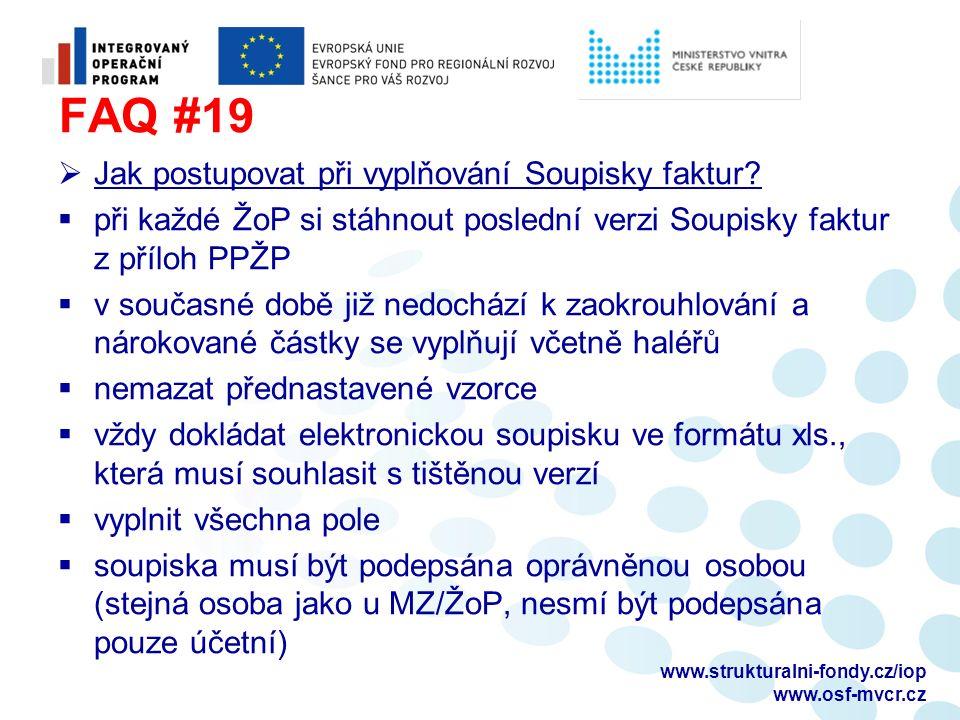 FAQ #19  Jak postupovat při vyplňování Soupisky faktur?  při každé ŽoP si stáhnout poslední verzi Soupisky faktur z příloh PPŽP  v současné době ji