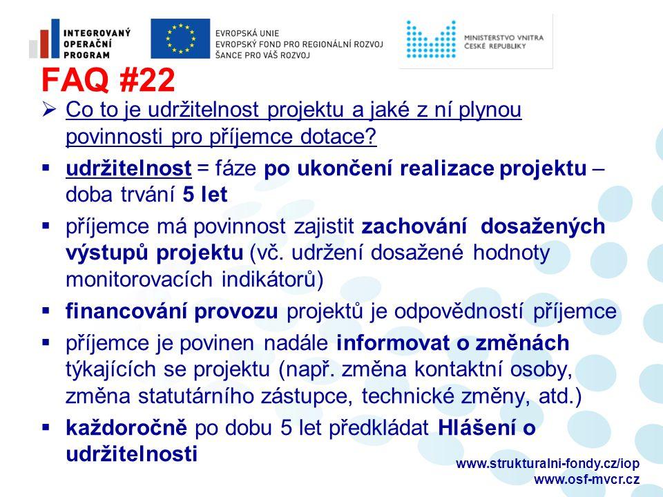 FAQ #22  Co to je udržitelnost projektu a jaké z ní plynou povinnosti pro příjemce dotace?  udržitelnost = fáze po ukončení realizace projektu – dob