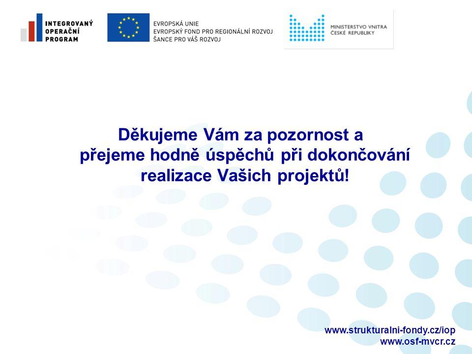 Děkujeme Vám za pozornost a přejeme hodně úspěchů při dokončování realizace Vašich projektů! www.strukturalni-fondy.cz/iop www.osf-mvcr.cz