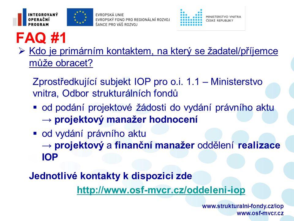 www.strukturalni-fondy.cz/iop www.osf-mvcr.cz FAQ #1  Kdo je primárním kontaktem, na který se žadatel/příjemce může obracet? Zprostředkující subjekt