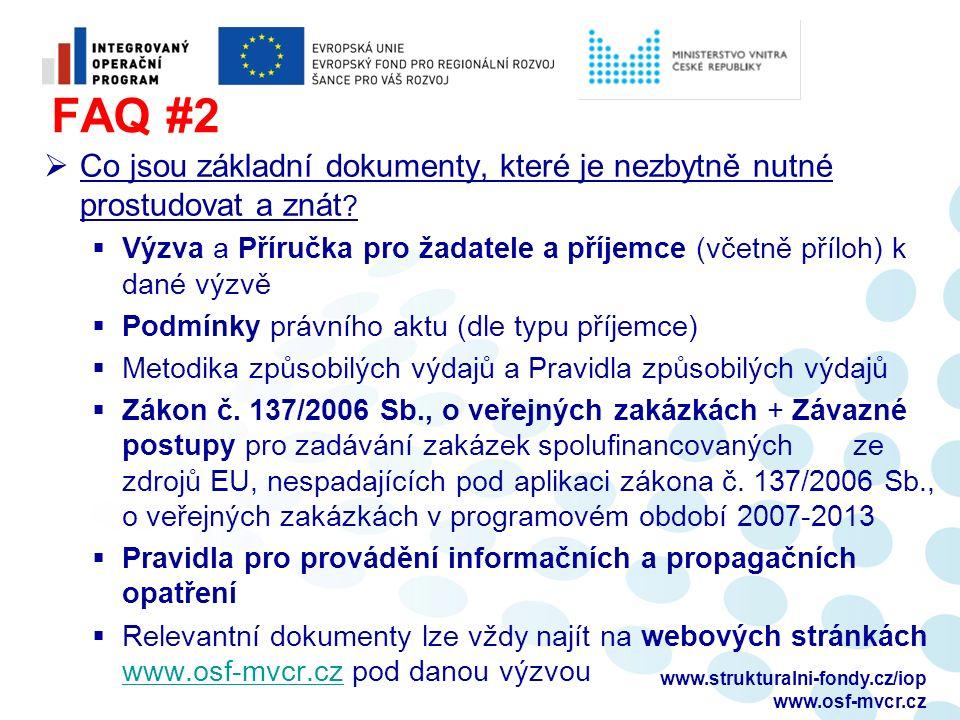 www.strukturalni-fondy.cz/iop www.osf-mvcr.cz FAQ #2  Co jsou základní dokumenty, které je nezbytně nutné prostudovat a znát ?  Výzva a Příručka pro