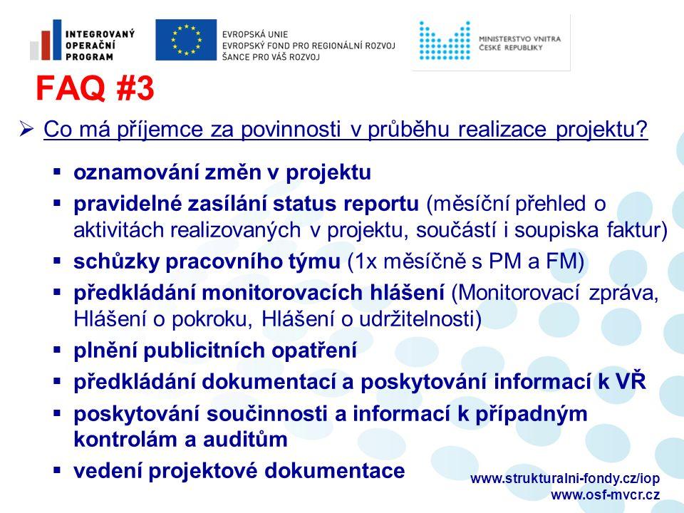 www.strukturalni-fondy.cz/iop www.osf-mvcr.cz FAQ #3  Co má příjemce za povinnosti v průběhu realizace projektu?  oznamování změn v projektu  pravi