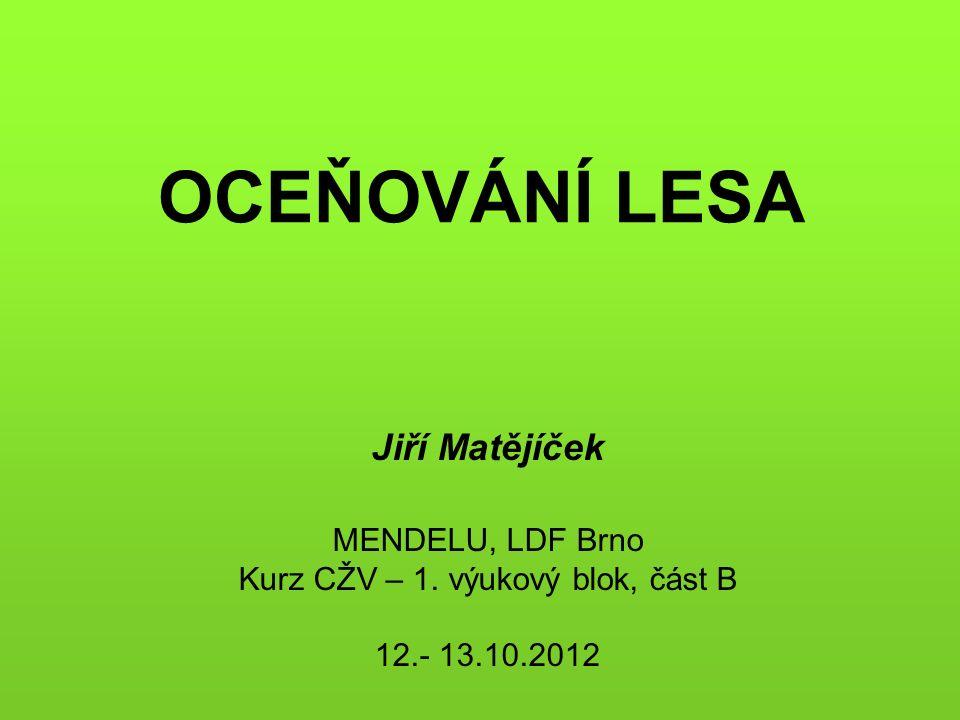 OCEŇOVÁNÍ LESA Jiří Matějíček MENDELU, LDF Brno Kurz CŽV – 1. výukový blok, část B 12.- 13.10.2012