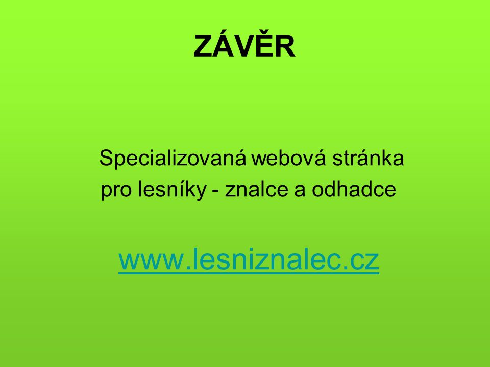 ZÁVĚR Specializovaná webová stránka pro lesníky - znalce a odhadce www.lesniznalec.cz
