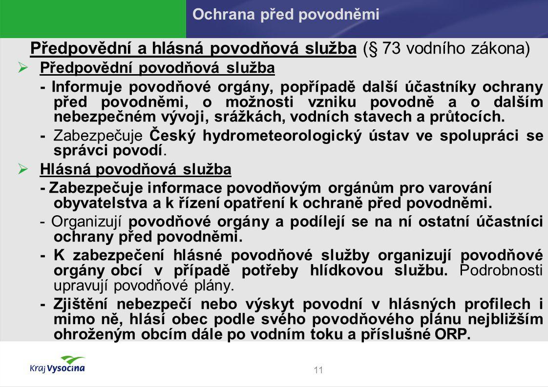 11 Předpovědní a hlásná povodňová služba (§ 73 vodního zákona)  Předpovědní povodňová služba - Informuje povodňové orgány, popřípadě další účastníky