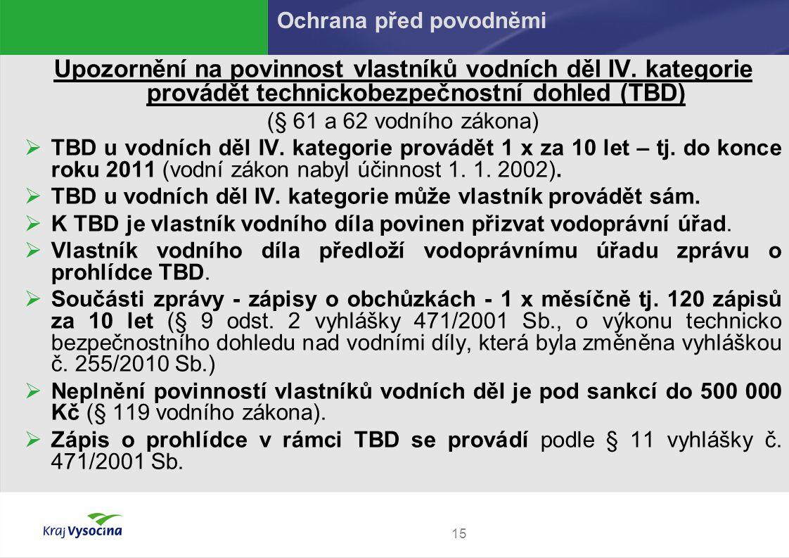 15 Upozornění na povinnost vlastníků vodních děl IV. kategorie provádět technickobezpečnostní dohled (TBD) (§ 61 a 62 vodního zákona)  TBD u vodních